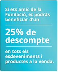 Si ets amic de la Fundacio, et podras beneficiar d'un 25% de descompte en tots els esdeveniments i productes a la venda.